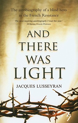 And There Was Light: The Autobiography of a Blind Hero in the French Resistance Cover Image