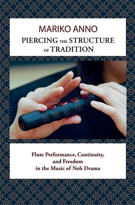 Piercing the Structure of Tradition: Flute Performance, Continuity, and Freedom in the Music of Noh Drama Cover Image