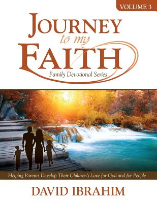 Journey to My Faith Family Devotional Series Volume 3: Helping Parents Develop Their Children's Love for God and for People Cover Image