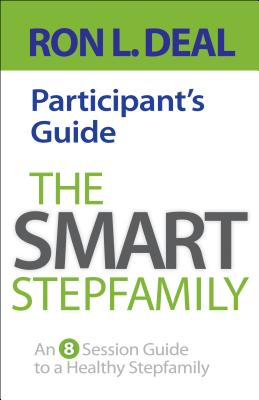 The Smart Stepfamily Participant's Guide: An 8-Session Guide to a Healthy Stepfamily Cover Image