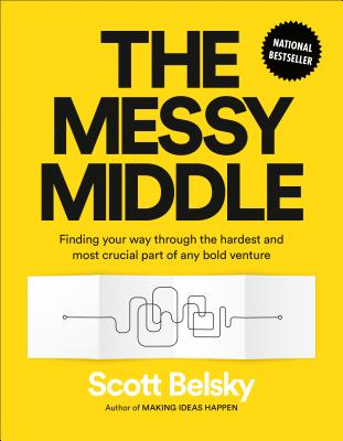 The Messy Middle: Finding Your Way Through the Hardest and Most Crucial Part of Any Bold Venture Cover Image