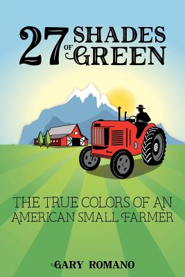 27 Shades of Green: The True Colors of a Small American Farmer Cover Image