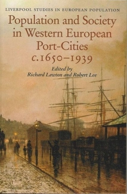 Population and Society in Western European Port-Cities, C. 1650-1939 (Liverpool Studies in European Population #2) Cover Image