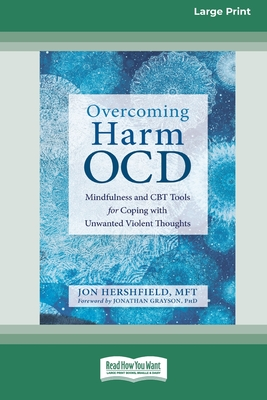 Overcoming Harm OCD: Mindfulness and CBT Tools for Coping with Unwanted Violent Thoughts (16pt Large Print Edition) Cover Image