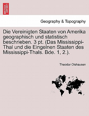 Die Vereinigten Staaten Von Amerika Geographisch Und Statistisch Beschrieben. 3 PT. (Das Mississippi-Thal Und Die Eingelnen Staaten Des Mississippi-Th Cover Image
