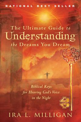The Ultimate Guide to Understanding the Dreams You Dream: Biblical Keys for Hearing God's Voice in the Night Cover Image