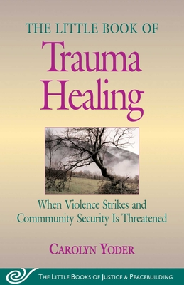 Little Book of Trauma Healing: When Violence Striked And Community Security Is Threatened Cover Image