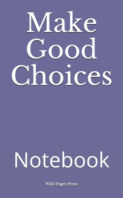 Make Good Choices: Notebook Cover Image