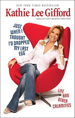 Just When I Thought I'd Dropped My Last Egg: Life and Other Calamities Cover Image