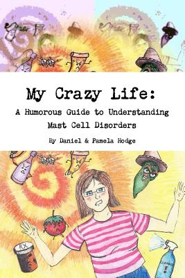 My Crazy Life: A Humorous Guide to Understanding Mast Cell Disorders Cover Image