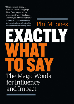 Exactly What to Say: The Magic Words for Influence and Impact Cover Image