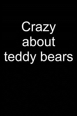 Crazy about Teddy Bears: Notebook for Teddy Bear Collecting Teddy Bear Collecting Collectible Teddy Bear Collectors 6x9 in Dotted Cover Image