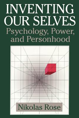 Inventing Our Selves: Psychology, Power, and Personhood (Cambridge Studies in the History of Psychology) Cover Image