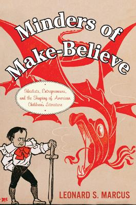 Minders of Make-Believe: Idealists, Entrepreneurs, and the Shaping of AmericanChildren's Literature Cover Image