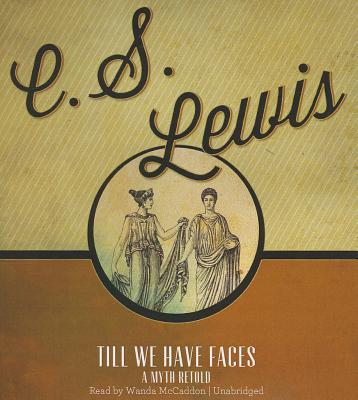 Till We Have Faces: A Myth Retold Cover Image
