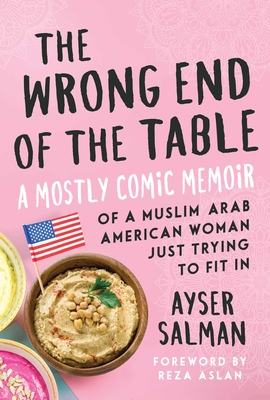 The Wrong End of the Table: A Mostly Comic Memoir of a Muslim Arab American Woman Just Trying to Fit in Cover Image
