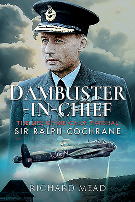 Dambuster-In-Chief: The Life of Air Chief Marshal Sir Ralph Cochrane cover