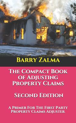 The Compact Book of Adjusting Property Claims -- Second Edition: A Primer for the First Party Property Claims Adjuster. Cover Image