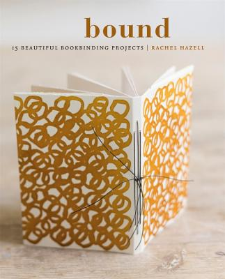 Bound: 15 beautiful bookbinding projects Cover Image