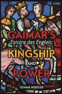 Gaimar's Estoire Des Engleis: Kingship and Power Cover Image