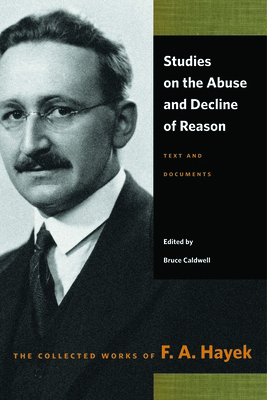 Studies on the Abuse and Decline of Reason: Text and Documents (Collected Works of F. A. Hayek) Cover Image