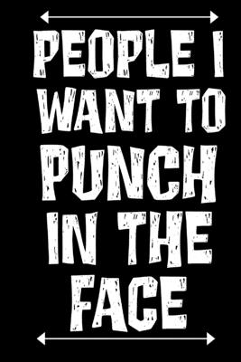 People I Want to Punch in the Face: Funny Saying Gift Book Notepad Notebook Composition and Journal Gratitude Dot Diary Cover Image