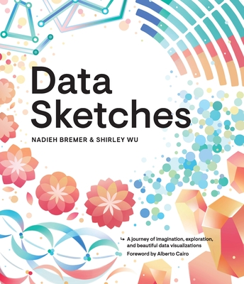 Data Sketches: A Journey of Imagination, Exploration, and Beautiful Data Visualizations (AK Peters Visualization) Cover Image