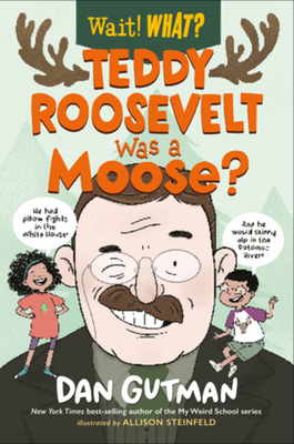 Teddy Roosevelt Was a Moose? (Wait! What?) Cover Image
