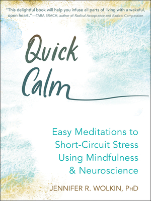 Quick Calm: Easy Meditations to Short-Circuit Stress Using Mindfulness and Neuroscience cover