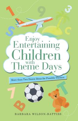 Enjoy Entertaining Children with Theme Days: More Than Two Dozen Ideas for Possible Themes Cover Image