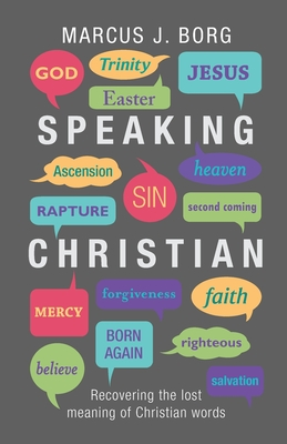 Speaking Christian: Recovering the Lost Meaning of Christian Words Cover Image