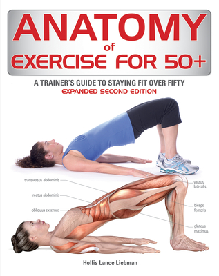 Anatomy of Exercise for 50+: A Trainer's Guide to Staying Fit Over Fifty Cover Image
