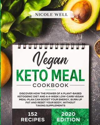 Vegan Keto Meal Cookbook: Discover How The Power Of A Plant Based Ketogenic Diet And A 4-Week Low-Carb Vegan Meal-Plan Can Boost Your Energy, Bu Cover Image