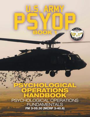 US Army PSYOP Book 1 - Psychological Operations Handbook: Psychological Operations Fundamentals - Full-Size 8.5x11 Edition - FM 3-05.30 (MCRP 3-40.6) Cover Image