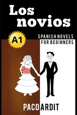 Spanish Novels: Los novios (Spanish Novels for Beginners - A1) Cover Image