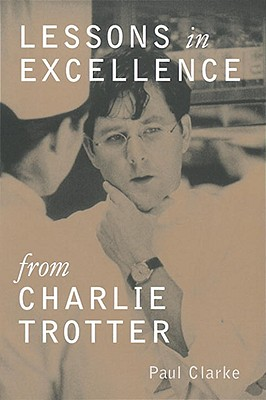 Lessons in Excellence from Charlie Trotter Cover Image