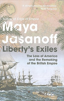 Liberty's Exiles: The Loss of America and the Remaking of the British Empire Cover Image