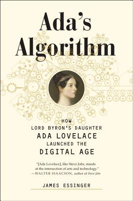 Ada's Algorithm: How Lord Byron's Daughter Ada Lovelace Launched the Digital Age Cover Image