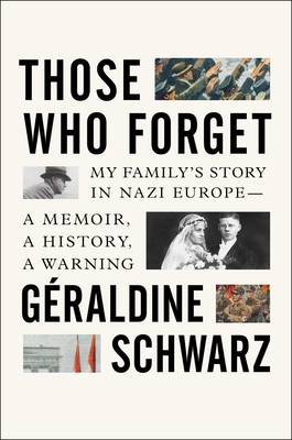 Those Who Forget: My Family's Story in Nazi Europe – A Memoir, A History, A Warning Cover Image