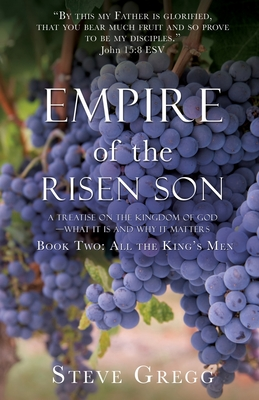 Empire of the Risen Son: A Treatise on the Kingdom of God-What it is and Why it Matters Book Two: All the King's Men Cover Image