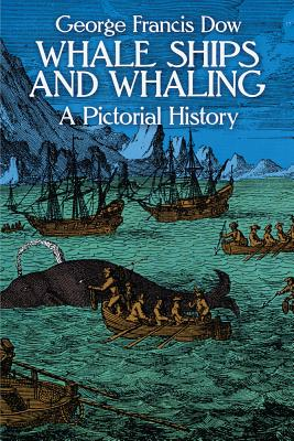 Whale Ships and Whaling: A Pictorial History (Dover Maritime) Cover Image