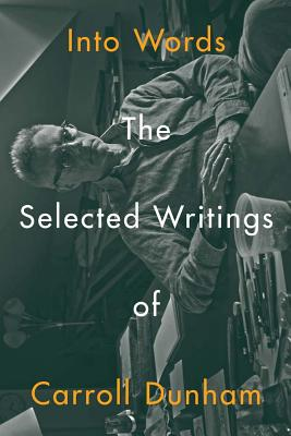 Into Words: The Selected Writings of Carroll Dunham Cover Image