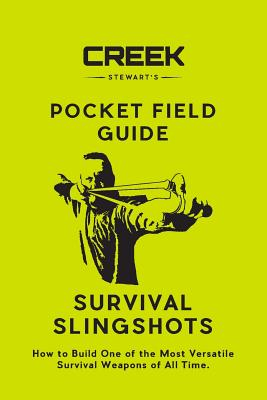 Pocket Field Guide: Survival Slingshots: How to Build One of the Most Versatile Survival Weapons of All Time. Cover Image