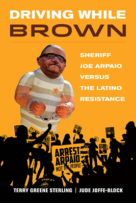 Driving While Brown: Sheriff Joe Arpaio versus the Latino Resistance Cover Image