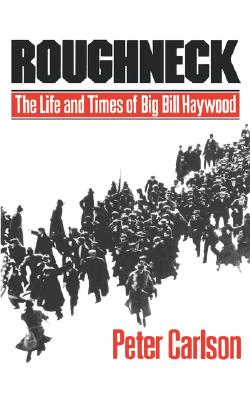 Roughneck: The Life and Times of Big Bill Haywood Cover Image