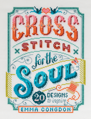 Cross Stitch for the Soul: 20 Designs to Inspire Cover Image