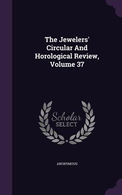 The Jewelers' Circular and Horological Review, Volume 37 Cover Image