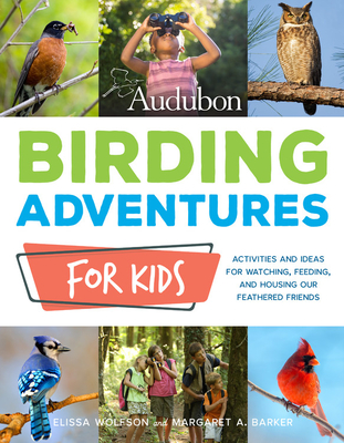 Audubon Birding Adventures for Kids: Activities and Ideas for Watching, Feeding, and Housing Our Feathered Friends Cover Image