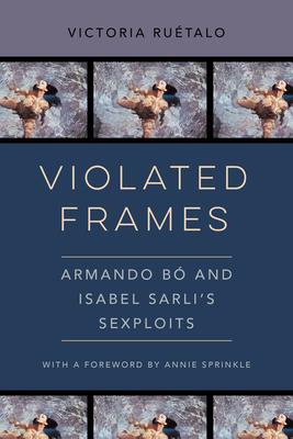 Violated Frames: Armando Bó and Isabel Sarli's Sexploits (Feminist Media Histories #2) Cover Image