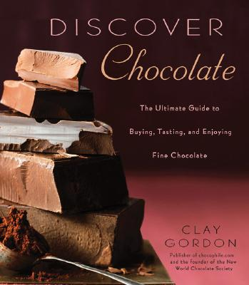 Discover Chocolate: The Ultimate Guide to Buying, Tasting, and Enjoying Fine Chocolate Cover Image